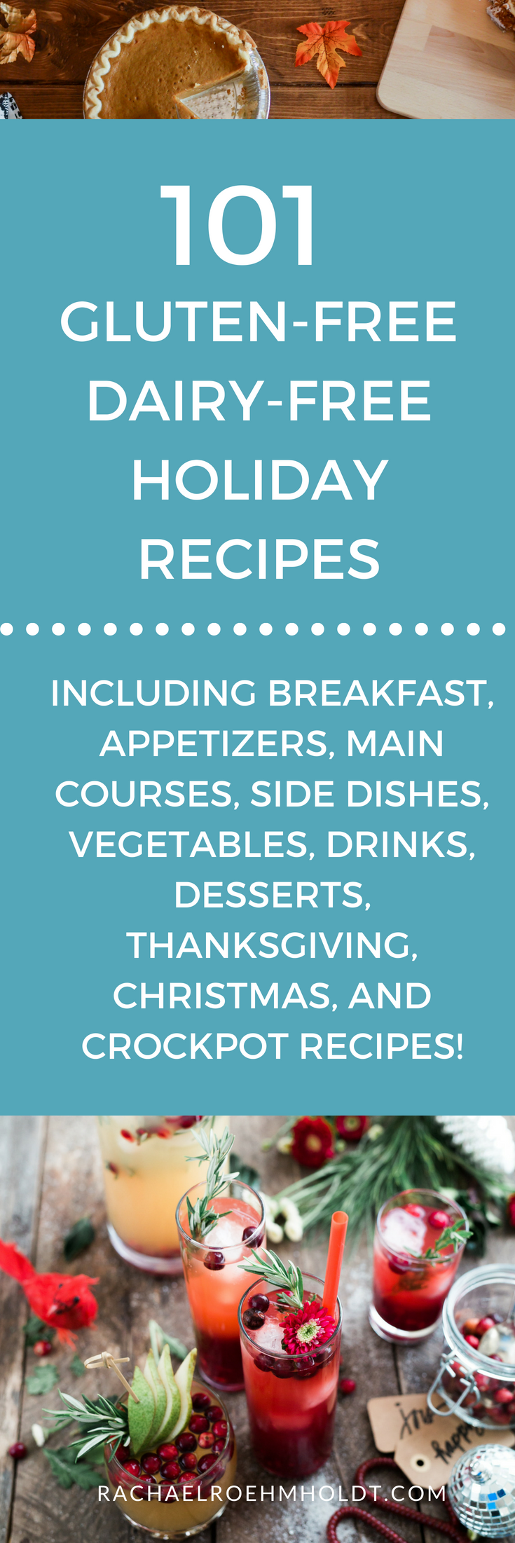 101 Gluten-free Dairy-free Holiday Recipes. Included in this gluten-free dairy-free recipe roundup are: breakfast, appetizers, main courses, Thanksgiving, Christmas, crock pot, side dishes, vegetable, drinks, and dessert recipes. Click through to check out all the awesome recipes at RachaelRoehmholdt.com.