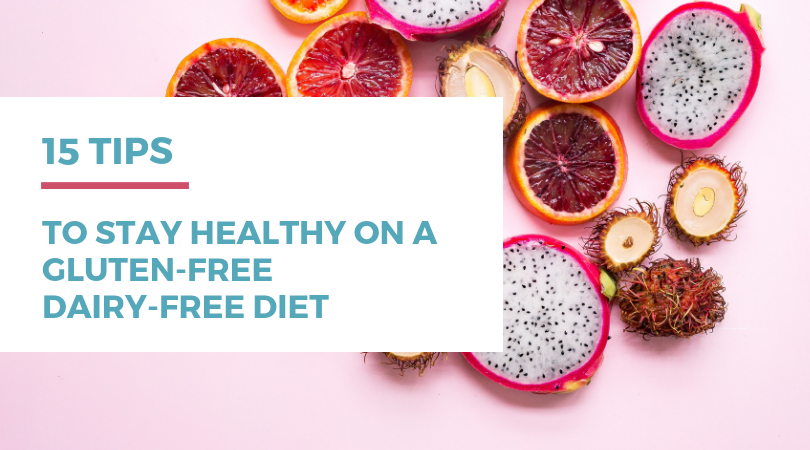 15 Tips to Stay Healthy on a Gluten-free Dairy-free Diet