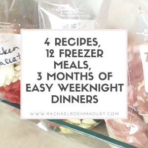 4 Recipes, 12 Freezer Meals, 3 Months of Easy Weeknight Dinners | RachaelRoehmholdt.com