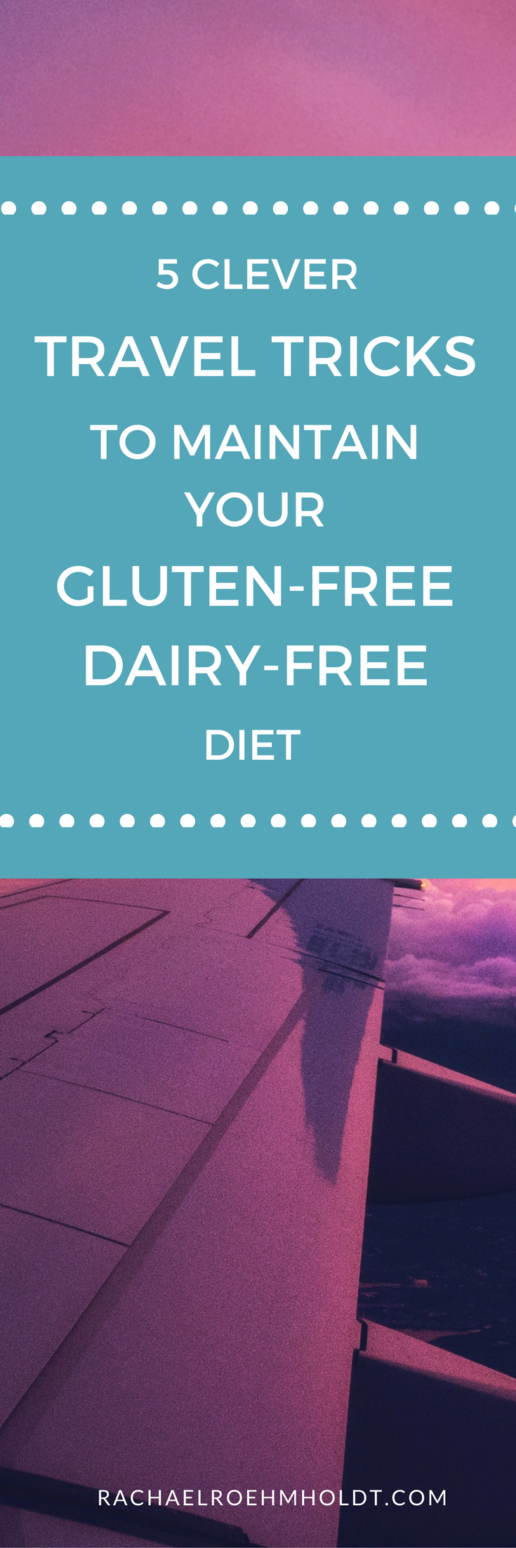 5 Clever Travel Tricks to Maintain Your Gluten-free Dairy-free Diet from RachaelRoehmholdt.com