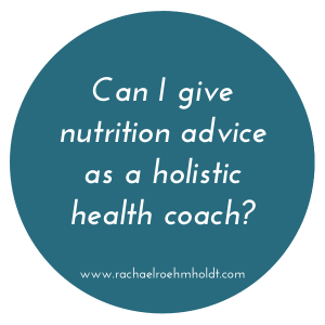Can I give nutrition advice as a holistic health coach? | RachaelRoehmholdt.com