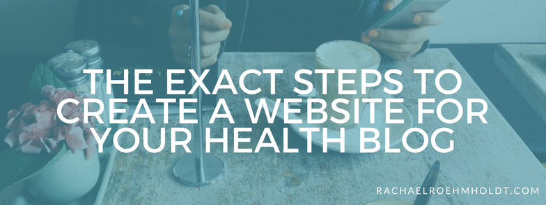 The exact steps to create a website for your health blog