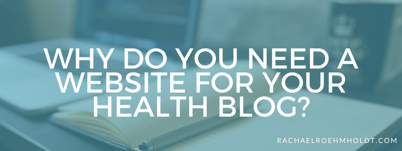 Why do you need a website for your health blog?