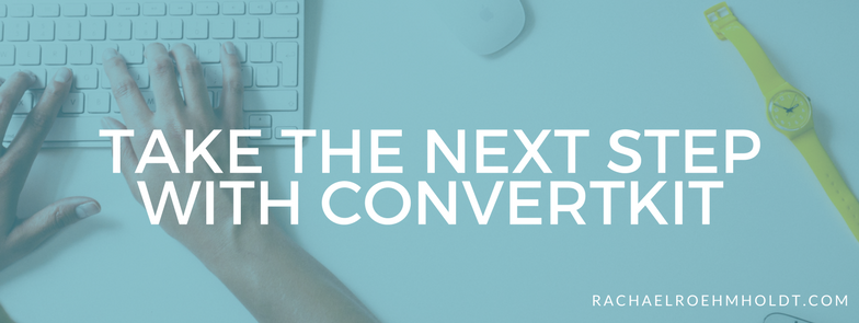 Take the next step with ConvertKit