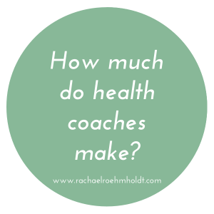 How much do health coaches make | RachaelRoehmholdt.com