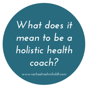 Holistic Health Coach >> What Does It Mean To Be A Holistic Health Coach