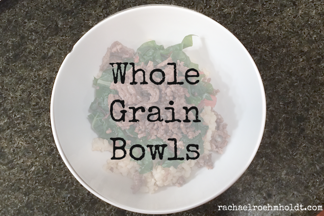 Whole Grain Bowls | RachaelRoehmholdt.com