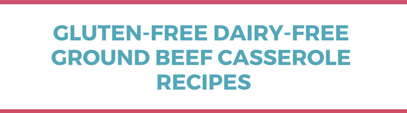 Gluten-free Dairy-free Ground Beef Casserole Recipes