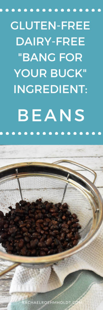 """Gluten-free Dairy-free """"Bang for your Buck"""" Ingredient: Beans"""