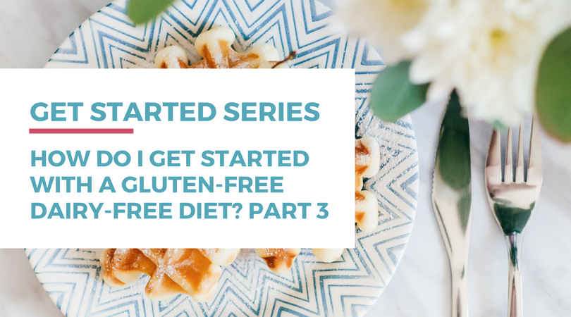 How do I get started with a gluten-free dairy-free diet? Click through to read part 3 of this series.