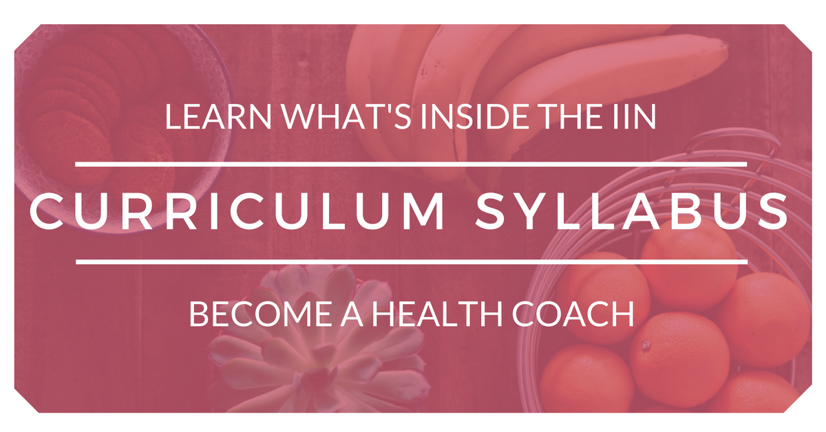 Learn what's inside the IIN Curriculum Syllabus to becoming a holistic health coach.