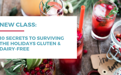 New Class: 10 Secrets to Surviving the Holidays Gluten and Dairy-free